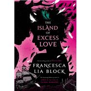 The Island of Excess Love by Block, Francesca Lia, 9780805096316