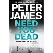 Need You Dead by James, Peter, 9781509816316