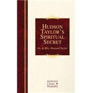 Hudson Taylor's Spiritual Secret by Taylor, Howard, 9781619706316