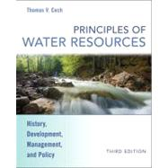 Principles of Water Resources: History, Development, Management, and Policy, 3rd Edition by Thomas V. Cech (Colorado State University), 9780470136317