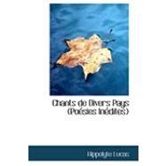 Chants De Divers Pays: Poesies Inedites by Lucas, Hippolyte, 9780554906317