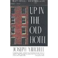 Up in the Old Hotel by MITCHELL, JOSEPH, 9780679746317