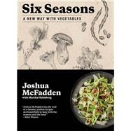 Six Seasons by McFadden, Joshua; Holmberg, Martha (CON); Damrosch, Barbara; Coleman, Eliot, 9781579656317