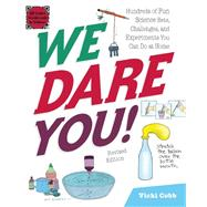 We Dare You!: Hundreds of Fun Science Bets, Challenges, and Experiments You Can Do at Home by Cobb, Vicki; Darling, Kathy, 9781629146317