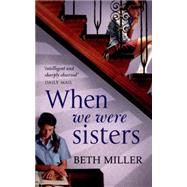 When We Were Sisters by Miller, Beth, 9780091956318