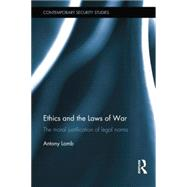 Ethics and the Laws of War: The Moral Justification of Legal Norms by Lamb; Antony, 9781138856318