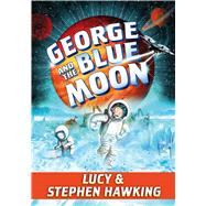 George and the Blue Moon by Hawking, Stephen W.; Hawking, Lucy; Parsons, Garry, 9781481466318