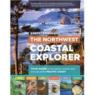 The Northwest Coastal Explorer by Steelquist, Robert, 9781604696318