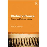 Global Violence: Ethical and Political Issues by Heinze; Eric A., 9781844656318