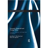 Economic Statecraft and Foreign Policy: Sanctions, Incentives, and Target State Calculations by Blanchard; Jean-Marc F., 9780415836319