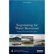 Negotiating for Water Resources: Bridging Transboundary River Basins by Haefner; Andrea, 9781138666320