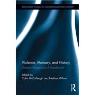 Violence, Memory, and History: Western Perceptions of Kristallnacht by McCullough; Colin, 9780415716321