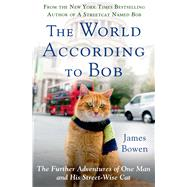 The World According to Bob The Further Adventures of One Man and His Streetwise Cat by Bowen, James, 9781250046321