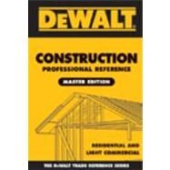 DEWALT Construction Professional Reference Master Edition Residential and Light Commercial Construction by Spence, William P.; American Contractors Educational Services, 9781418066321