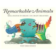 Remarkable Animals: Mix & Match to Create 1000 Crazy Creatures by Meeuwissen, Tony; Meeuwissen, Tony, 9781847806321