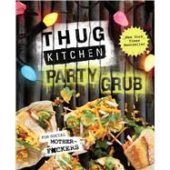 Thug Kitchen Party Grub For social motherf*ckers by Kitchen, Thug, LLC, 9781623366322