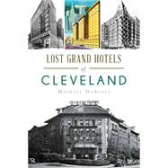 Lost Grand Hotels of Cleveland by Dealoia, Michael C., 9781626196322