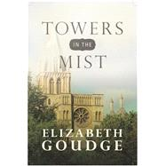 Towers in the Mist by Goudge, Elizabeth, 9781619706323