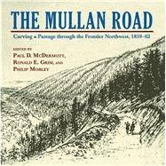 The Mullan Road by McDermott, Paul D.; Grim, Ronald E.; Mobley, Philip, 9780878426324