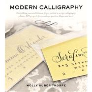 Modern Calligraphy Everything You Need to Know to Get Started in Script Calligraphy by Suber Thorpe, Molly, 9781250016324