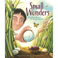 Small Wonders: Jean-Henri Fabre & His World of Insects by Smith, Matthew Clark; Ferri, Giuliano, 9781477826324