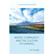 Water, Community, and the Culture of Owning by Freyfogle, Eric T., 9781607816324