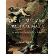 Occult Medicine and Practical Magic : The Ancient Medical Wisdom of Gnosis by Aun Weor, Samael, 9781934206324