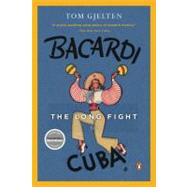 Bacardi and the Long Fight for Cuba : The Biography of a Cause by Gjelten, Tom (Author), 9780143116325