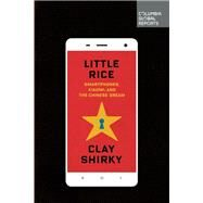 Little Rice Smartphones, Xiaomi, and the Chinese Dream by Shirky, Clay, 9780990976325