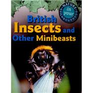 Nature in Your Neighbourhood: British Insects and other Minibeasts by Collinson, Clare, 9781445136325