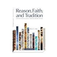 Reason, Faith, and Tradition: Explorations in Catholic Theology, Revised Edition by Martin C. Albl, 9781599826325