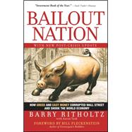 Bailout Nation, with New Post-Crisis Update How Greed and Easy Money Corrupted Wall Street and Shook the World Economy by Ritholtz, Barry; Task, Aaron; Fleckenstein, Bill, 9780470596326