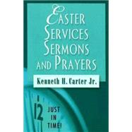 Easter Services, Sermons, and Prayers by Carter, Kenneth H. Jr., 9780687646326