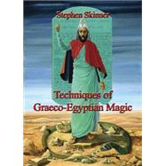 Techniques of Graeco-Egyptian Magic by Skinner, Stephen, Dr., 9780738746326