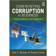 Confronting Corruption in Business: Trusted Leadership, Civic Engagement by Belasen; Alan, 9781138916326
