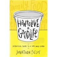 How to Live a Good Life by Fields, Jonathan, 9781401946326