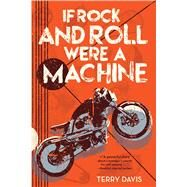 If Rock and Roll Were a Machine by Davis, Terry, 9781481456326