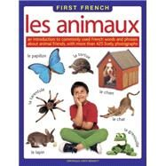 First French: Les Animaux: An Introduction To Commonly Used French Words And Phrases About Animal Friends, With More Than 425 Lively Photographs by Leroy-Bennett, Veronique, 9781861476326