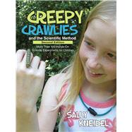 Creepy Crawlies and the Scientific Method by Kneidel, Sally, Ph.D., 9781938486326