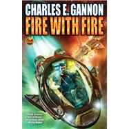 Fire with Fire by Gannon, Charles E., 9781476736327