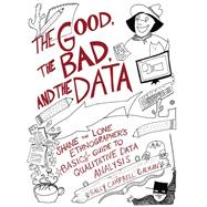 The Good, the Bad, and the Data: Shane the Lone EthnographerÆs Basic Guide to Qualitative Data Analysis by Galman,Sally Campbell, 9781598746327