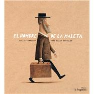 El hombre de la maleta/ The man in the suitcase by Carvalho, Adelia; De Carvalho, Joao Vaz, 9788416566327