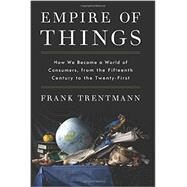 Empire of Things by Trentmann, Frank, 9780062456328