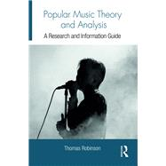 Popular Music Theory and Analysis: A Research and Information Guide by Robinson; Thomas, 9781138206328