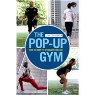 The Pop-up Gym How to Keep Fit Wherever You Are by Denoris, Jon, 9781408196328