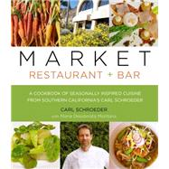 Market Restaurant + Bar Cookbook Seasonally Inspired Cuisine From Southern California's Carl Schroeder by Schroeder, Carl; Montana, Maria Desiderata; Montana, Maria Desiderata, 9781493006328