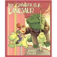 My Grandpa Is a Dinosaur by Fairgray, Richard; Jones, Terry, 9781634506328
