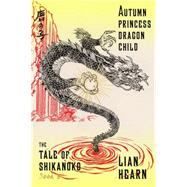Autumn Princess, Dragon Child Book 2 in the Tale of Shikanoko by Hearn, Lian, 9780374536329