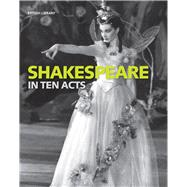 Shakespeare in Ten Acts by McMullan, Gordon; Wilcox, Zoe, 9780712356329
