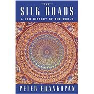 The Silk Roads by Frankopan, Peter, 9781101946329